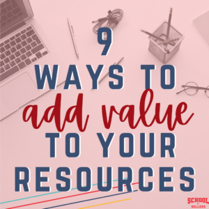 9 Ways to Add Value to Your TeachersPayTeachers Store