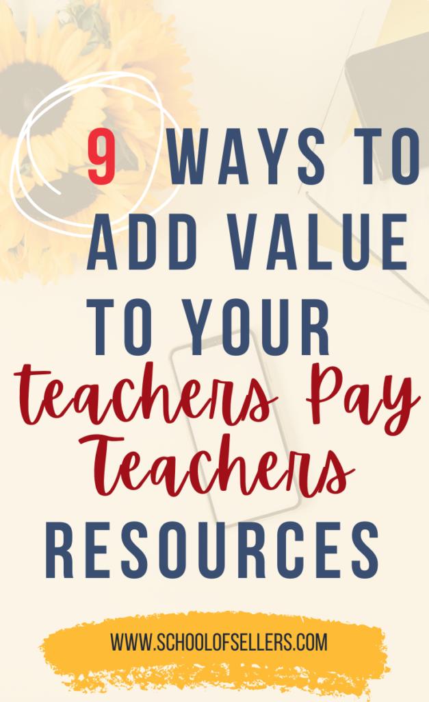 9 Ways to Add Value to Your TeachersPayTeachers Store