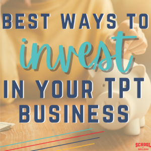 Best Ways to Invest in Your TeachersPayTeachers Business as a New Seller