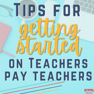Tips for Getting Started on TeachersPayTeachers