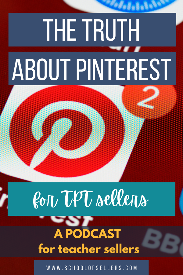 The Truth About Pinterest for TpT Sellers schoolofsellers.com A podcast for teacher sellers TeachersPayTeachers